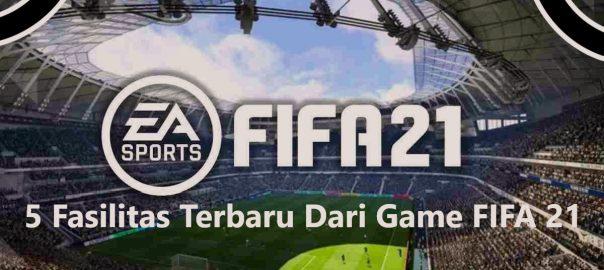 5 Fasilitas Terbaru Dari Game FIFA 21