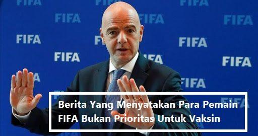 Berita Yang Menyatakan Para Pemain FIFA Bukan Prioritas Untuk Vaksin