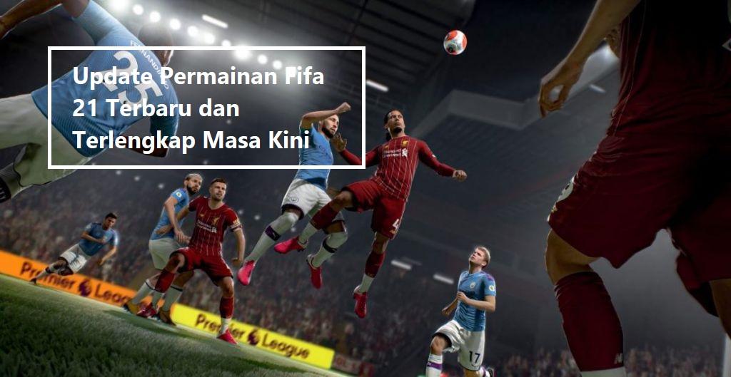 Update Permainan Fifa 21 Terbaru dan Terlengkap Masa Kini