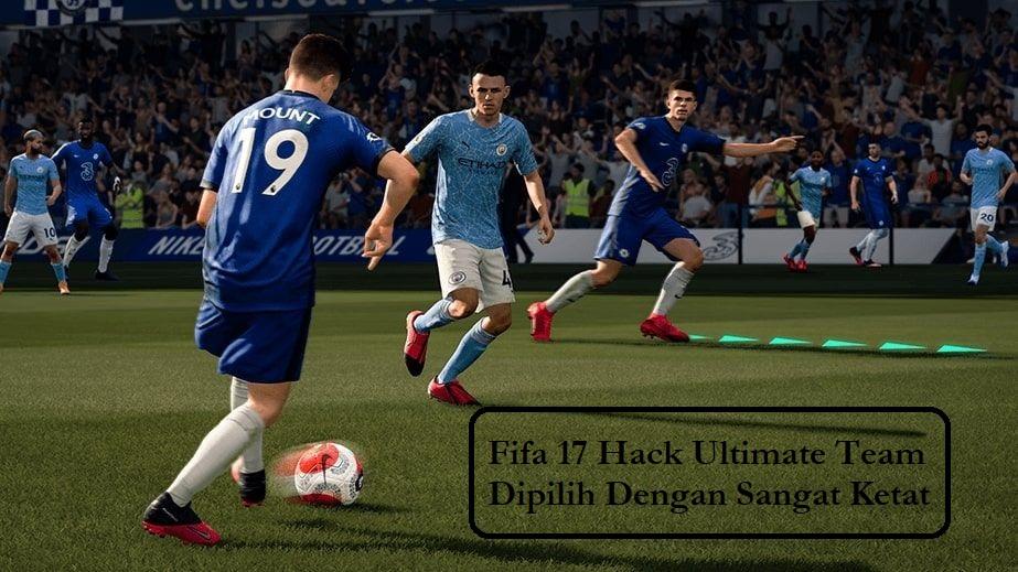Fifa 17 Hack Ultimate Team Dipilih Dengan Sangat Ketat