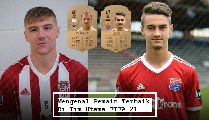Mengenal Pemain Terbaik Di Tim Utama FIFA 21