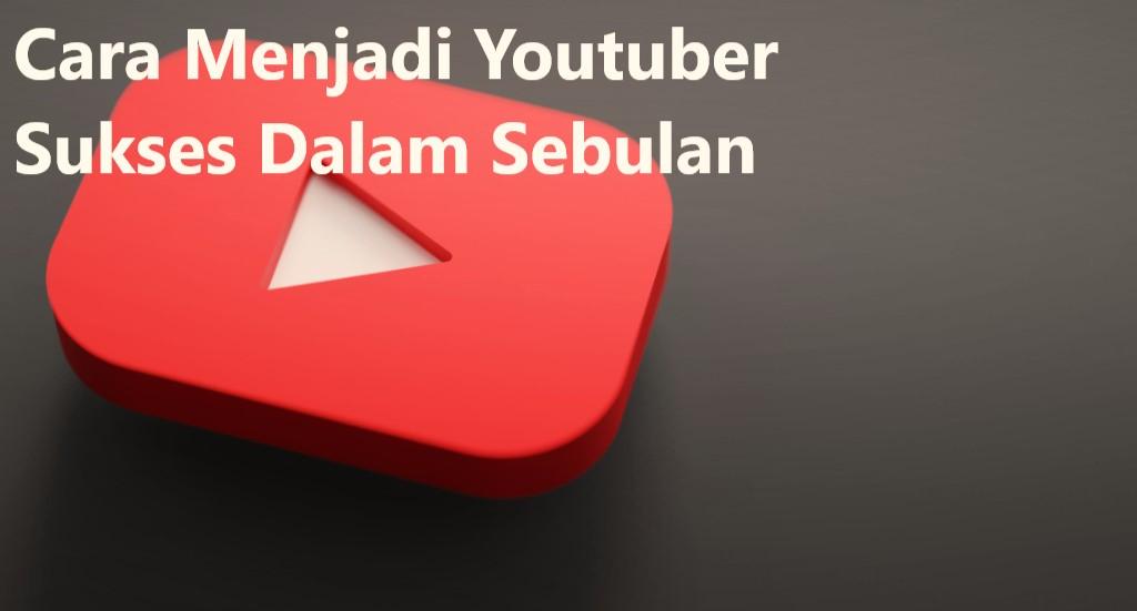 Cara Menjadi Youtuber Sukses Dalam Sebulan