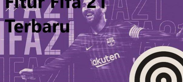 Fitur Fifa 21 Terbaru