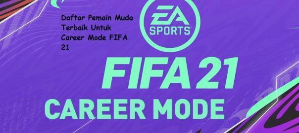 Daftar Pemain Muda Terbaik Untuk Career Mode FIFA 21